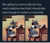 Facts, Medicine, and Mom: Me calling my mom to ask her how  much medicine she think l should take  even though it's written on the bottle. Facts 😂 https://t.co/7S4mAQgy5T
