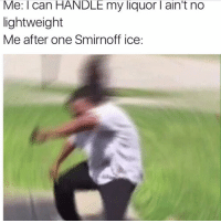 😂😂😂 me 3 years ago now u gimme three shots of tequila and I still ain't tipsy: Me: can HANDLE my liquor l ain't no  lightweight  Me after one Smirnoff ice. 😂😂😂 me 3 years ago now u gimme three shots of tequila and I still ain't tipsy