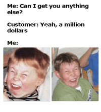 "Life, Memes, and Yeah: Me: Can I get you anything  else?  Customer: Yeah, a million  dollars  Me: <p>Retail life in a nutshell via /r/memes <a href=""https://ift.tt/2L5MBXC"">https://ift.tt/2L5MBXC</a></p>"
