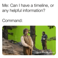 Memes, Pop, and Information: Me: Can I have a timeline, or  any helpful information?  Command:  @pop smoke official Thanks chief 🙄