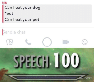Anaconda, Dank, and Memes: ME  Can l eat your dog  *pet  Can I eat your pet  Send a chat  SPEECH 100  ALEx147 So yes or no by f2kation MORE MEMES