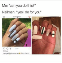 """Memes, 🤖, and Got: Me: """"can you do this?""""  Nailman: """"yes i do for you""""  119 likes  muva.nyni Grabbers stay right  (C'm missing 2 ok but id say that """"at least they tried"""" but the person who got the manicure asked them if it was possible and they said yes so who do you guys think is in the wrong"""