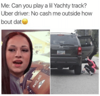 Memes, Uber Driver, and Bristol: Me: Can you play a lil Yachty track?  Uber driver: No cash me outside how  bout dat 😂😂😂🚕🚕🚙🚙👇link @will_ent.tv Save yourself a £15 journey by signing up to uber using the code *WILLENT* 👈bio link @will_ent.tv - GET HOME FOR FREE ON ME! 😎 READINFO 👇 1. DOWNLOAD THE UBER APP FROM THE STORE 2. CREATE AN ACCOUNT WITH UBER 3. ENTER PROMO CODE *WILLENT* 4. ENJOY YOUR £15 FREE UBER RIDE! PROVIDING A WORLDWIDE SERVICE 🌍🌍 🚕🚕🚕🚕🚕🚕🚕🚕🚕🚕🚕🚕 PROMOCODE: *WILLENT* (CLICK THE LINK IN THE BIO TO GET STARTED) - ➡️MAKE SURE YOU USE YOUR CODE BEFORE EXPIRATION DATE ⬅️😎 - UK London Birmingham Liverpool Carnival Leeds Southampton Portsmouth Uber Belfast Bristol Dublin Nottinghill NottinghillCarnival Leicester Nottingham Manchester Merseyside Newcastle Cab FreeRide Weekend UK 2016 Summer UberCodes UberEverywhere