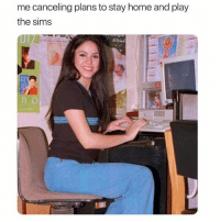 Saturday night turn upppp @mystylesays: me canceling plans to stay home and play  the sims Saturday night turn upppp @mystylesays