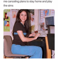 Funny, Memes, and The Sims: me canceling plans to stay home and play  the sims SarcasmOnly
