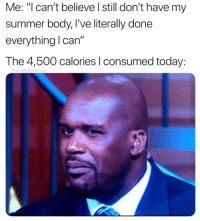 "Instagram, Summer, and Today: Me: ""can't believe l still don't have my  summer body, I've literally done  everything l can""  The 4,500 calories l consumed today:  @alreadybored.jpg [SOURCE]"