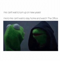 Memes, New Year's, and The Office: me can't wait to turn upon new years!  me to me cant wait to stay home and Watch The Office if this doesn't resonate w you i don't think we can be friends.