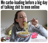 carbo loading: Me carbo-loading before a big day  of talking shit to men online