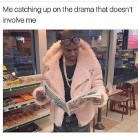Memes, Snoop, and True: Me catching up on the drama that doesn't  involve me So true 😂 (@snoop)