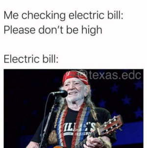 Meirl: Me checking electric bill:  Please don't be high  Electric bill:  texas.edc Meirl