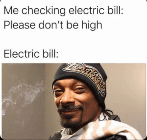 Electric Bill: Me checking electric bill:  Please don't be high  Electric bill:  ZOngbmo