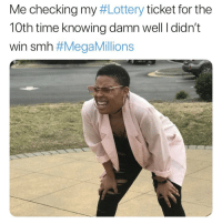 Lottery, Smh, and Time: Me checking my #Lottery ticket for the  10th time knowing damn well I didn't  win smh #MegaMillions  1 Y'all win anything?! 😩😂 https://t.co/rKlDs7sQth