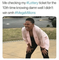 Another One, Lottery, and Memes: Me checking my #Lottery ticket for the  10th time knowing damn well I didn't  win smh Another one bites the dust @memes