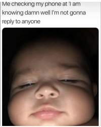 Phone, True, and Knowing: Me checking my phone at 1 am  knowing damn well I'm not gonna  reply to anyone True 🤣🤷♂️ https://t.co/gSlTq6ED5W