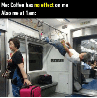 That's why I don't drink coffee after lunch. https://9gag.com/gag/ayxLnL8/sc/funny?ref=fbsc: Me: Coffee has no effect on me  Also me at 1am:  1003② That's why I don't drink coffee after lunch. https://9gag.com/gag/ayxLnL8/sc/funny?ref=fbsc