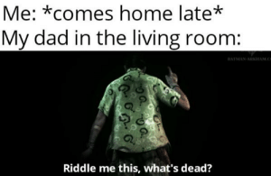 Me Comes Home Late My Dad In The Living Room Batmanarkhamc