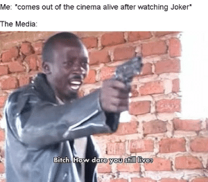 Seriously why is this movie so controversial?: Me: *comes out of the cinema alive after watching Joker*  The Media:  Bitch How dare you still live? Seriously why is this movie so controversial?