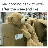 At work like 😪😴😥😳: Me: coming back to work  after the weekend like  priceless  retty HUGFUN  999424  254,900&  HUGE At work like 😪😴😥😳