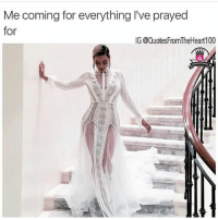 Memes, 🤖, and Determinant: Me coming for everything I've prayed  for  IG (@QuotesFromTheHeart100 FRFR 💯💯💯 CLAIMINGIT DETERMINED GOGETTER repost @quotesfromtheheart100 👏👏👏👏 LOVETHISONE!!! FIREQUOTES 🔥