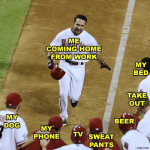 Beer, Funny, and Memes: ME  COMING HOME  FROM WORK  MY  BED  TAKE  OUT  RAMY  DOG  BEER  MY  PHONE  TV SWEAT  PANTS  FUNNY&DIE Tuesday Memes