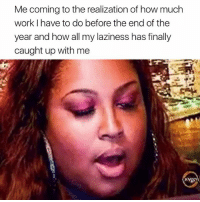 😩😩😩: Me coming to the realization of how much  work have to do before the end of the  year and how all my laziness has finally  caught up with me 😩😩😩