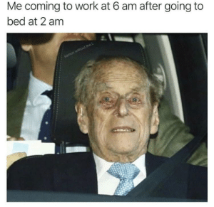 Meirl: Me coming to work at 6 am after going to  bed at 2 am  samon without thet. Meirl