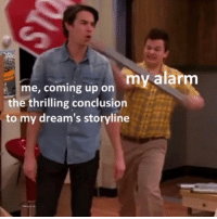 Memes, Best, and Dreams: me, coming up on my alar  the thrilling conclusion  to my dream's storyline You always wake up at the best parts memesapp