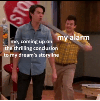 Memes, Relatable, and Dreams: me, coming up on my alar  the thrilling conclusion  to my dream's storyline Relatable