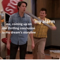Life, Memes, and Alarm: me, coming up on my alarm  the thrilling conclusion  to my dream's storyline lifes just unfair. via /r/memes https://ift.tt/2A1jXzb