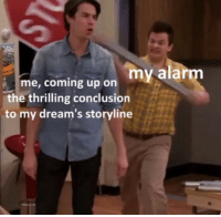 Alarm, Dreams, and Conclusion: me, coming up on my alarm  the thrilling conclusion  to my dream's storyline