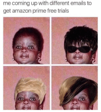 Amazon, Amazon Prime, and Costco: me coming up with different emails to  get amazon prime free trials I'm not necessarily that slick, but when it comes to getting multiple Costco samples or free one day shipping, I turn into a member of Oceans fucking 11. (IG: @tank.sinatra)