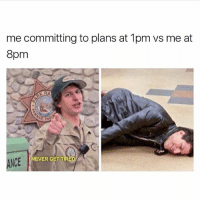 Memes, Never, and 🤖: me committing to plans at 1pm vs me at  8pm  RA  NEVER GET T  NCE @betasalmon this is literally me rn checkout @betasalmon