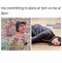 Memes, Never, and 🤖: me committing to plans at 1pm vs me at  8pm  RA  A.  NEVER GET T  NCE 😫 Follow @thespeckyblonde @thespeckyblonde @thespeckyblonde @thespeckyblonde