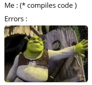 Code, Can, and You: Me: (*compiles code)  Errors: What else can you expect!