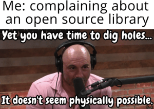 Remember remember: Me: complaining about  an open source library  Yet you have time to dig holes.  It doesn't seem physically possible.  PERIE Remember remember