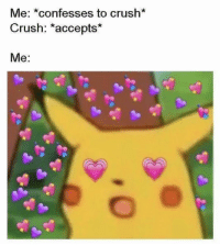 https://t.co/UgASqr9TBH: Me: *confesses to crush*  Crush: *accepts*  Me: https://t.co/UgASqr9TBH