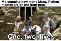 Three sir: Me counting how many Monty Python  memes are on the front page  One, twofive Three sir