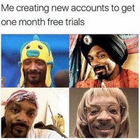 😏: Me creating new accounts to get  one month free trials 😏