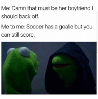 Lmaoo 😂😂😂😂😂😂 🔥 Follow Us 👉 @latinoswithattitude 🔥 latinosbelike latinasbelike latinoproblems mexicansbelike mexican mexicanproblems hispanicsbelike hispanic hispanicproblems latina latinas latino latinos hispanicsbelike: Me: Damn that must be her boyfriend I  should back off  Me to me: Soccer has a goalie but you  can still score. Lmaoo 😂😂😂😂😂😂 🔥 Follow Us 👉 @latinoswithattitude 🔥 latinosbelike latinasbelike latinoproblems mexicansbelike mexican mexicanproblems hispanicsbelike hispanic hispanicproblems latina latinas latino latinos hispanicsbelike