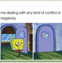 Funny, Conflict, and Negativity: me dealing with any kind of conflict or  negativity  6 🙃