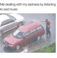 Music, Girl Memes, and Sad: Me dealing with my sadness by listening  to sad music Makes sense