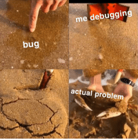 somebody did an oopsie: me debugging  bug  actual problem somebody did an oopsie