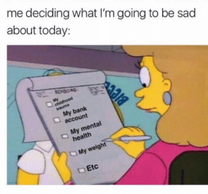 Dank, Memes, and Target: me deciding what I'm going to be sad  about today:  REASO NS  My  childhood  trauma  My bank  account  My mental  health  OMy weight  Etc Decisions, decisions… by GrandMasterSubZero FOLLOW 4 MORE MEMES.