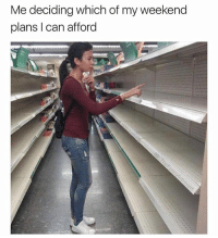 I am Beyoncé, always. A more broke & bitter version. Also I'm a guy.: Me deciding which of my weekend  plans I can afford I am Beyoncé, always. A more broke & bitter version. Also I'm a guy.