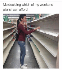 Sad reality 😔: Me deciding which of my weekend  plans I can afford Sad reality 😔
