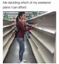 Smh 😩😂: Me deciding which of my weekend  plans I can afford Smh 😩😂