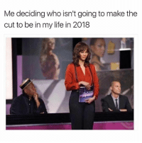 *angry tyra banks voice* WE WERE ROOTING FOR U!! WE WERE ALL ROOTING FOR U!!: Me deciding who isn't going to make the  cut to be in my life in 2018  d/ *angry tyra banks voice* WE WERE ROOTING FOR U!! WE WERE ALL ROOTING FOR U!!