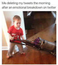 Morning After: Me deleting my tweets the morning  after an emotional breakdown on twitter