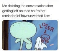 Memes, 🤖, and How: Me deleting the conversation after  getting left on read so I'm not  reminded of how unwanted I am