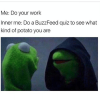 Memes, Work, and Buzzfeed: Me: Do your work  Inner me: Do a BuzzFeed quiz to see what  kind of potato you are I'm a French fry 😂🍟 @waitbutlikewhy